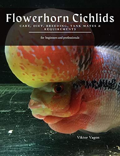 Flowerhorn Cichlids: Care, Diet, Breeding, Tank Mates & Requirements (English Edition)