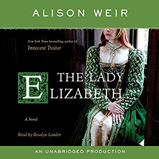 The Lady Elizabeth     A Novel              Written by:                                                                                                                                 Alison Weir                               Narrated by:                                                                                                                                 Rosalyn Landor                      Length: 20 hrs and 17 mins     6 ratings     Overall 5.0