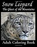 Snow Leopard The Ghost of the Mountains Adult Coloring Book
