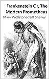 Mary Wollstonecraft Shelley: Frankenstein Or, The Modern Prometheus (English Edition)
