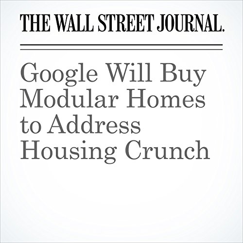 Google Will Buy Modular Homes to Address Housing Crunch copertina