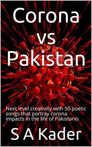 Corona vs Pakistan: Next level creativity with 50 poetic songs that portray corona impacts in the life of Pakistanis (English Edition)