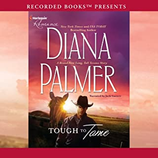 Tough to Tame     A Long, Tall Texans Story              Written by:                                                                                                                                 Diana Palmer                               Narrated by:                                                                                                                                 Jack Garrett                      Length: 5 hrs and 19 mins     1 rating     Overall 5.0