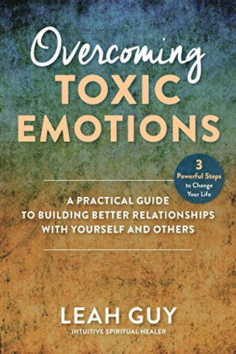 Compare Textbook Prices for Overcoming Toxic Emotions: A Practical Guide to Building Better Relationships with Yourself and Others  ISBN 9781510763203 by Guy, Leah