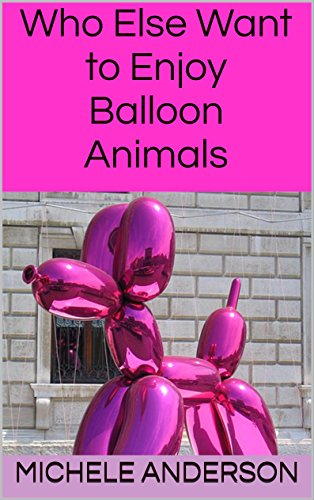 Who Else Want to Enjoy Balloon Animals (English Edition)