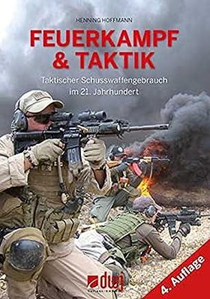 Feuerkapf und Taktik Taktischer Schusswaffengebrauch i 21 Jahrhundert by Henning Hoffmann