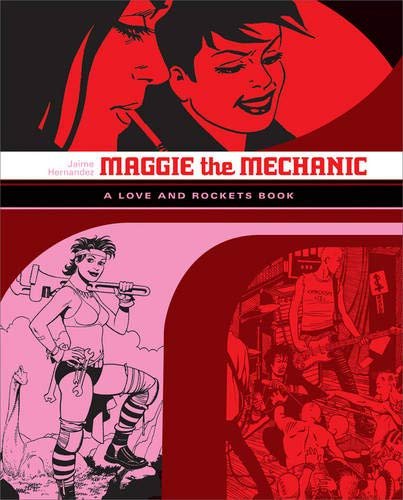 Maggie the Mechanic: The First Volume of 'Locas' Stories from 'Love and Rockets'