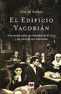 El Edificio Yacobián: Una novela sobre un inmueble de El Cairo y las vidas de sus habitantes. par Alaa Al Aswany