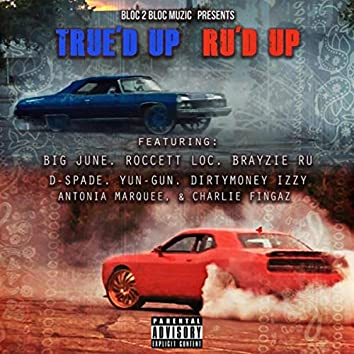 True'd up Ru'd Up (feat. Big June, Roccett Loc, Brayzie Ru, D-Spade, Yun-Gun, Dirtymoney Izzy, Antonia Marquee & Charlie Fingaz)