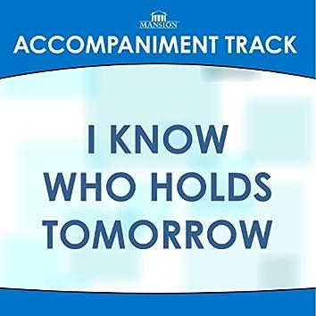 I Know Who Holds Tomorrow (Traditional Arrangement) [Accompaniment Track]