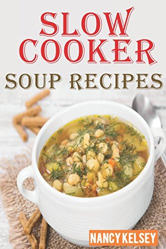 Slow Cooker Soup Recipes: 50 Most Delicious & Healthy Slow Cooker Soup Recipes for Better Health and Easy Weight Loss