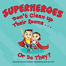 Superheroes Don't Clean Up Their Rooms...Or Do They?: A Story about the Power of Organization by [Laurie Friedman, Zack Bush]