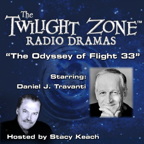 The Odyssey of Flight 33     The Twilight Zone Radio Dramas              By:                                                                                                                                 Rod Serling                               Narrated by:                                                                                                                                 Stacy Keach,                                                                                        Daniel J. Travanti                      Length: 36 mins     Not rated yet     Overall 0.0