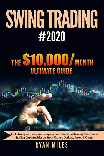 Swing Trading #2020: Best Strategies, Tools, & Setups to Profit from Outstanding Short-term Trading Opportunities on Stock Market, Options, Forex & Crypto