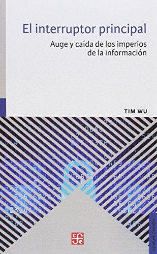 EL INTERRUPTOR PRINCIPAL Auge y caída de los imperios de la información