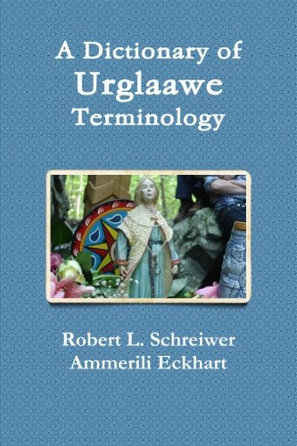 Compare Textbook Prices for A Dictionary of Urglaawe Terminology First Edition Edition ISBN 9781105517129 by Schreiwer, Robert L.,Eckhart, Ammerili