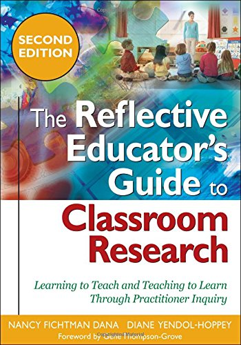 The Reflective Educator's Guide to Classroom Research: Learning to Teach and Teaching to Learn Through Practitioner...
