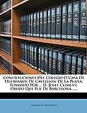 Constituciones Del Colegio O Casa De Huerfanos De Castellon De La Plana: Fundado Por ... D. Josef Climent, Obispo Que Fue De Barcelona .....