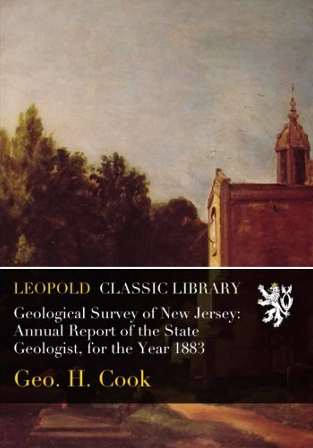 聡明主権者太字Geological Survey of New Jersey: Annual Report of the State Geologist, for the Year 1883