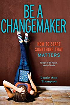 Be a Changemaker  How to Start Something That Matters