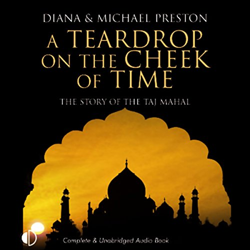 A Teardrop on the Cheek of Time     The Story of the Taj Mahal              By:                                                                                                                                 Diana Preston,                                                                                        Michael Preston                               Narrated by:                                                                                                                                 Terry Wale                      Length: 10 hrs and 36 mins     Not rated yet     Overall 0.0