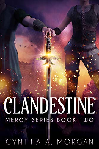 Clandestine (Mercy Series Book 2) by [Cynthia A. Morgan]