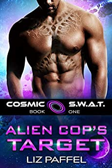 Alien Cop's Target: A Sci Fi Alien Romance (Cosmic SWAT) by [Liz Paffel, A to Z Cover Design]
