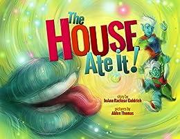 The House Ate It! by [JoAnn Rackear Goldrich, Alden Thomas]