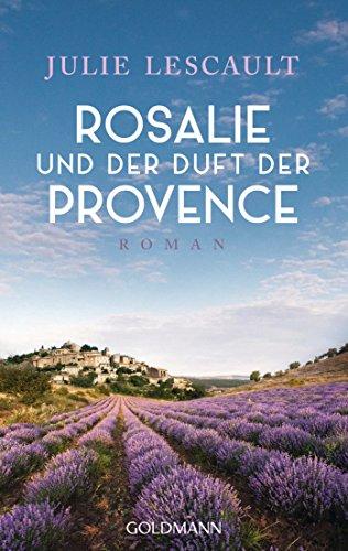 Rosalie und der Duft der Provence: Roman - Die Rosalie-Reihe 1 (German Edition)