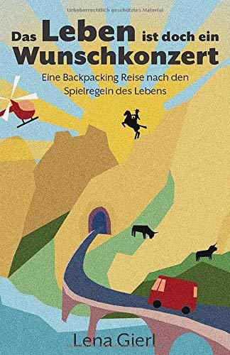 Das Leben ist doch ein Wunschkonzert: Eine Backpacking Reise nach den Spielregeln des Lebens (Fernweh, Band 1)