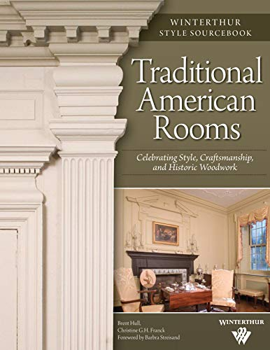 Compare Textbook Prices for Traditional American Rooms: Celebrating Style, Craftsmanship, and Historic Woodwork Fox Chapel Publishing Guided Tour of Rooms at Winterthur Museum and Country Estate Winterthur Style Sourcebook First Edition ISBN 9781565233225 by Hull, Brent