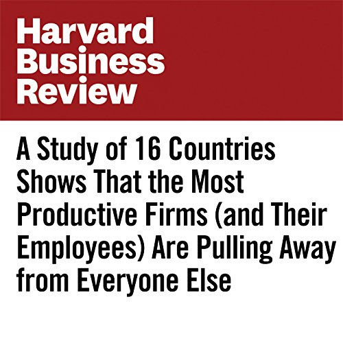A Study of 16 Countries Shows That the Most Productive Firms (and Their Employees) Are Pulling Away from Everyone Else copertina