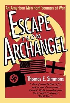 [Thomas E. Simmons]のEscape from Archangel: An American Merchant Seaman at War (English Edition)