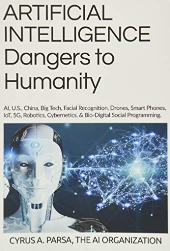 ARTIFICIAL INTELLIGENCE Dangers to Humanity: AI, U. S, China, Big Tech, Facial Recognition, Drones,