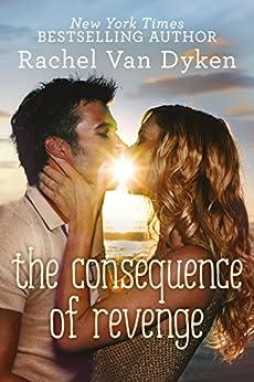 The Consequence of Revenge by [Rachel Van Dyken]