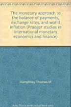 The monetary approach to the balance of payments, exchange rates, and world inflation (Praeger studies in international monetary economics and finance)