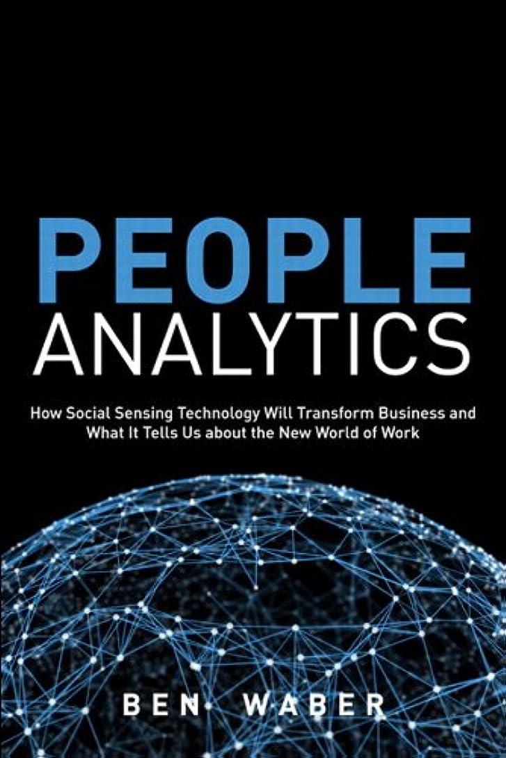 レール陸軍エレメンタルPeople Analytics: How Social Sensing Technology Will Transform Business and What It Tells Us about the Future of Work (FT Press Analytics) (English Edition)