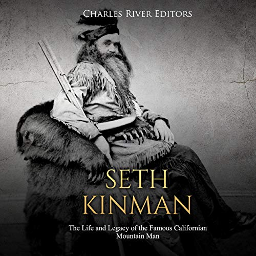 Seth Kinman: The Life and Legacy of the Famous Californian Mountain Man                   By:                                                                                                                                 Charles River Editors                               Narrated by:                                                                                                                                 Scott Clem                      Length: 1 hr and 40 mins     Not rated yet     Overall 0.0