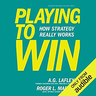 Playing to Win     How Strategy Really Works              Written by:                                                                                                                                 Roger L. Martin,                                                                                        A.G. Lafley                               Narrated by:                                                                                                                                 LJ Ganser                      Length: 7 hrs and 9 mins     13 ratings     Overall 4.6