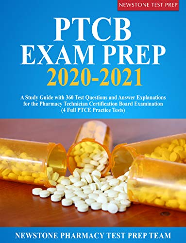 PTCB Exam Prep 2020-2021: A Study Guide with 360 Test Questions and Answer Explanations for the Pharmacy Technician Certification Board Examination (4 Full PTCE Practice Tests)