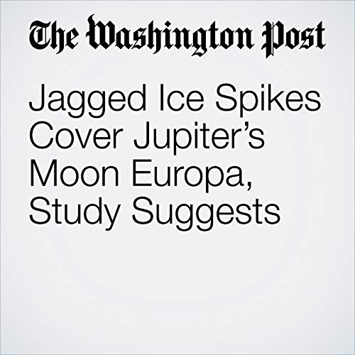 Jagged Ice Spikes Cover Jupiter's Moon Europa, Study Suggests copertina