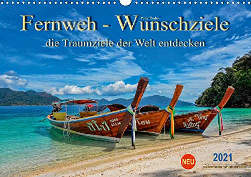 Fernweh - Wunschziele, die Traumziele der Welt entdecken (Wandkalender 2021 DIN A3 quer)