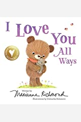 I Love You All Ways: A Baby Animal Board Book About a Parent's Never-Ending Love (Gifts for Babies and Toddlers, Gifts for Mother's Day and Father's Day) Kindle Edition