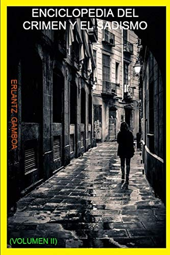 ENCICLOPEDIA DEL CRIMEN Y EL SADISMO (VOLUMEN II) (La verdadera historia de...)