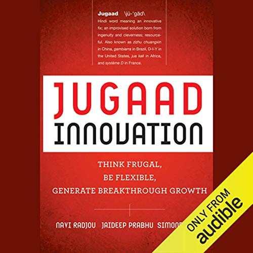 Jugaad Innovation: Think Frugal, Be Flexible, Generate Breakthrough Growth audiobook cover art