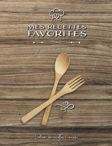 Mes Recettes Favorites - Cahier de Recettes à Remplir: Cahier à Compléter pour vos 20 meilleurs Recettes - Livre de Cuisine Personnalisé à écrire - Carnet de Recettes