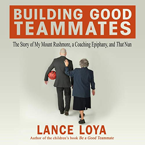 Building Good Teammates: The Story of My Mount Rushmore, a Coaching Epiphany, and That Nun                   By:                                                                                                                                 Lance Loya                               Narrated by:                                                                                                                                 Lance Loya                      Length: 6 hrs and 9 mins     Not rated yet     Overall 0.0