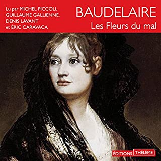Les fleurs du mal                   De :                                                                                                                                 Charles Baudelaire                               Lu par :                                                                                                                                 Michel Piccoli,                                                                                        Denis Lavant,                                                                                        Éric Caravaca,                   and others                 Durée : 4 h et 54 min     6 notations     Global 4,5