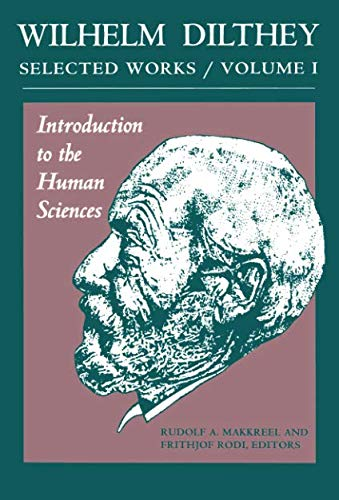 Wilhelm Dilthey: Selected Works Volume I: Introduction to the Human Sciences