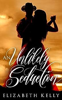 An Unlikely Seduction by [Elizabeth Kelly]